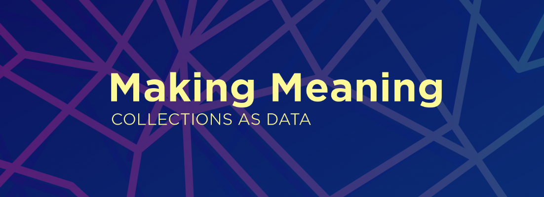 Making Meaning: Collections as Data Symposium