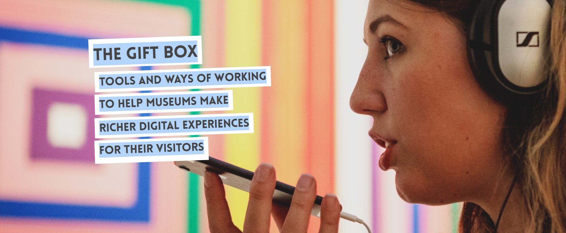 The GIFT Box: tools and ways of working to help museums make richer digital experiences for their visitors