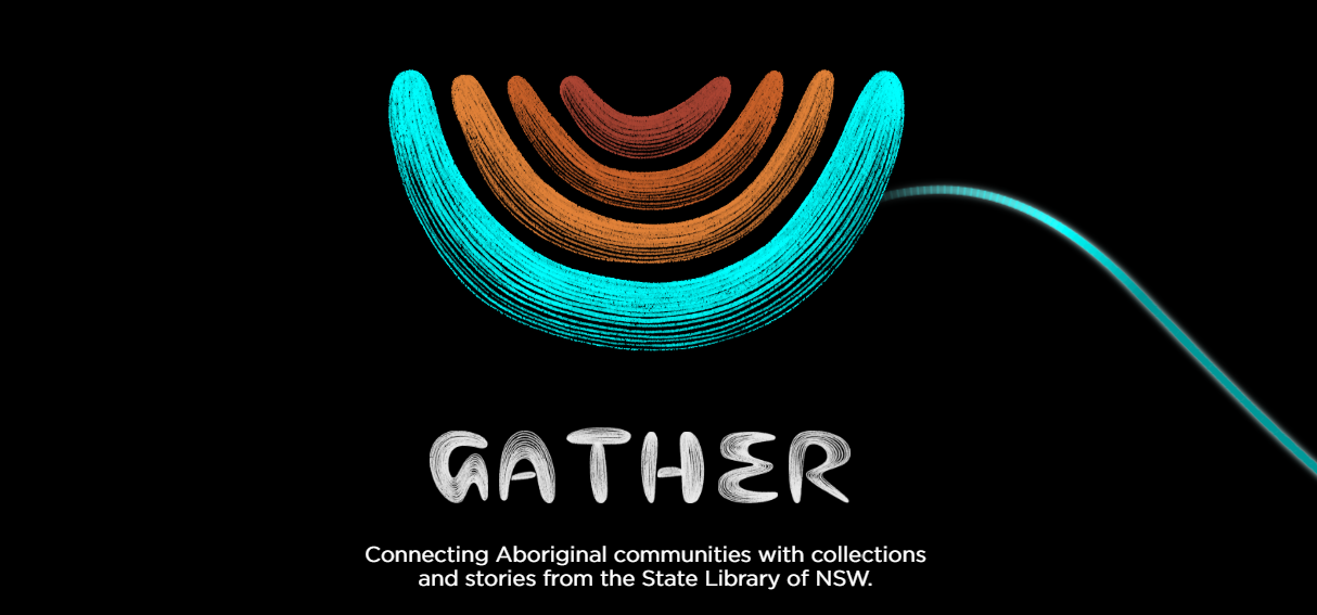 Gather - Connecting Aboriginal communities with collections and stories from the State Library of NSW